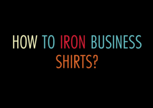 how to iron business shirts