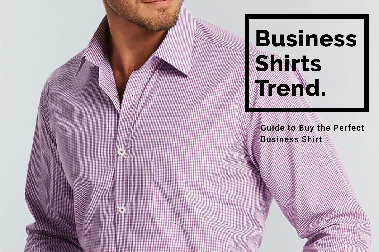 Guide to Buy the Perfect Business Shirt